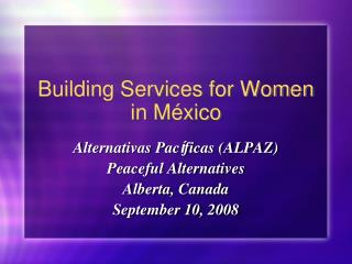 Building Services for Women in M éxico