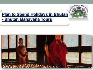 Plan to Spend Holidays in Bhutan - Bhutan Mahayana Tours