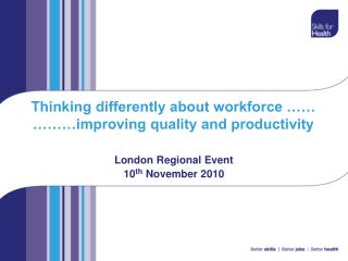 Thinking differently about workforce …… ………improving quality and productivity