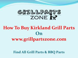 Kirkland BBQ Parts and Gas Grill Replacement Parts at Grill Parts Zone