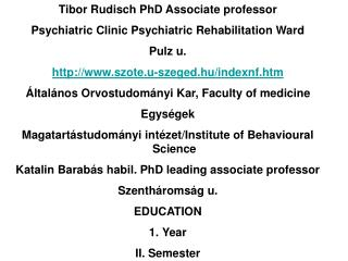 Tibor Rudisch PhD Associate professor Psychiatric Clinic Psychiatric Rehabilitation Ward Pulz u.  szote.u-szeged.hu/inde