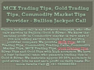 MCX Trading Tips, Gold Trading Tips, Commodity Market Tips Provider - Bullion Jackpot Call