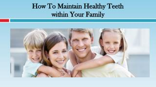 How To Maintain Healthy Teeth Within Your Family
