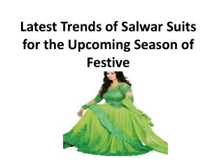 Latest Trends of Salwar Suits for the Upcoming Season of Festive