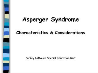 Asperger Syndrome Characteristics & Considerations Dickey LaMoure Special Education Unit