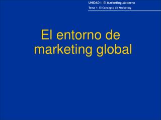 El entorno de  m arketing  global