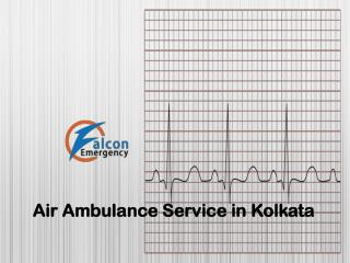 Falcon Emergency Air Ambulance Service in Kolkata with ICU and Medical Team