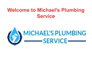 Welcome to Michael's Plumbing Service | 24*7 Hours Emergency Services