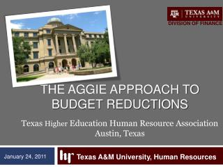 The Aggie Approach to Budget Reductions  a Texas  Higher  Education Human Resource Association  Austin, Texas