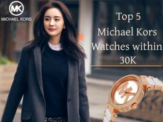 Top 5 Michael Kors Watches Within 30K