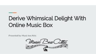 Derive Whimsical Delight With Online Music Box