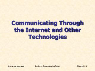Communicating Through the Internet and Other Technologies