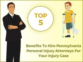 Top 5 Benefits To Hire Pennsylvania Personal Injury Attorneys For Your Injury Case