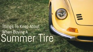 Things To Think About When Buying A Summer Tire