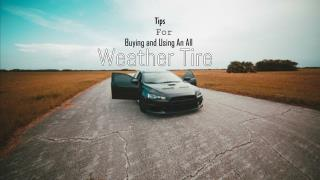 Tips For Buying And Using An All Weather Tire