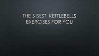 The 5 best Kettlebells Exercises For you
