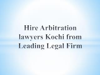 Role of arbitration lawyers Kochi in resolving legal issues?