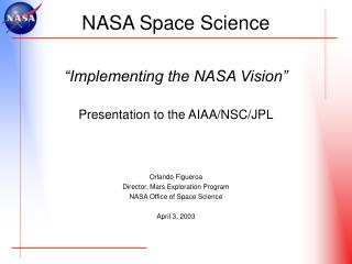 """Implementing the NASA Vision"" Presentation to the AIAA/NSC/JPL Orlando Figueroa Director, Mars Exploration Program"