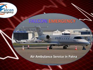 Hire Low Fare Falcon Emergency Air Ambulance Service in Patna