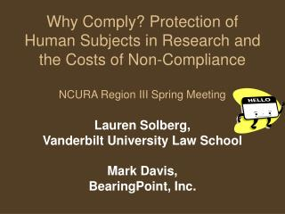 Why Comply? Protection of Human Subjects in Research and the Costs of Non-Compliance NCURA Region III Spring Meeting