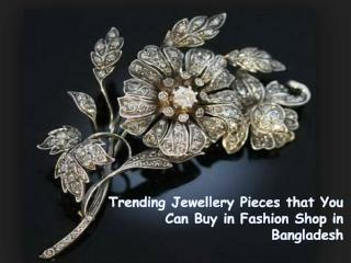 Trending Jewellery Pieces that You Can Buy in Fashion Shop in Bangladesh
