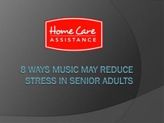 8 Ways Music May Reduce Stress in Senior Adults