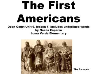 The First  Americans Open Court Unit 6, lesson 1, includes underlined words by Noelia Esparza Loma Verde Elementary