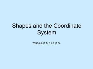 Shapes and the Coordinate System