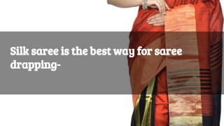 Silk saree is the best way for saree drapping-