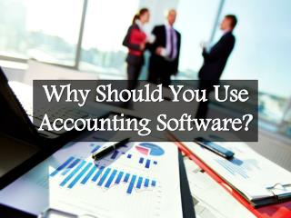 Why Should You Use Accounting Software?
