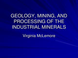 GEOLOGY, MINING, AND PROCESSING OF THE INDUSTRIAL MINERALS