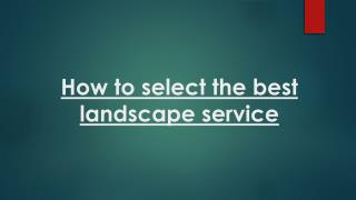 How To Hire best services for design a landscape?