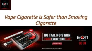 Vaping Cigarette is Safer than Smoking Cigarette
