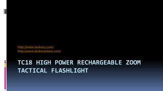 TC18 High Power Rechargeable Zoom Tactical Flashlight