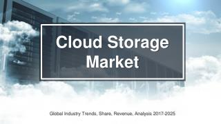 Cloud Storage Market Trends, Share, Revenue, Analysis 2017-2025