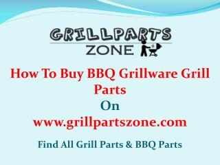 BBQ Grillware Parts and Gas Grill Replacement Parts at Grill Parts Zone