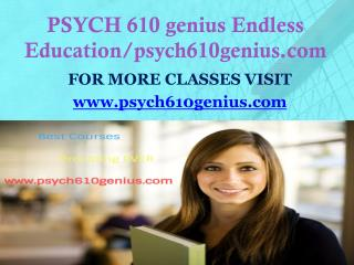 PSYCH 610 genius Endless Education/psych610genius.com