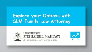Explore your Options with SLM Family Law Attorney