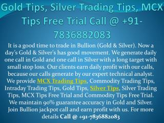 Gold Tips, Silver Trading Tips, MCX Tips Free Trial Call @ 91-7836882083