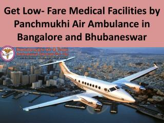 Get Low- Fare Medical Facilities by Panchmukhi Air Ambulance in Bangalore and Bhubaneswar