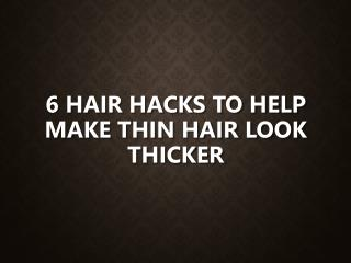 6 Hair Hacks to Help Make Thin Hair Look Thicker