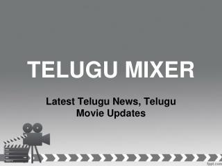 Latest Telugu News, Telugu Movie Updates, Online Telugu News, News in Telugu – Telugu Mixer