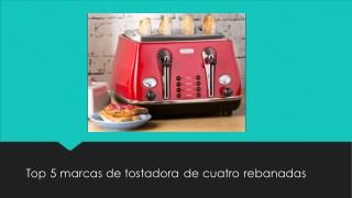 Top 5 marcas de tostadora de cuatro rebanadas
