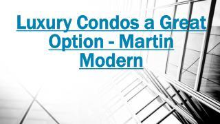 Martin Modern - Luxury Condos a Great Option