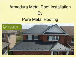 Armadura Metal Roof Installation | Pure Metal Roofing