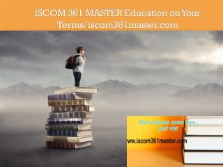 ISCOM 361 MASTER Education on Your Terms/iscom361master.com