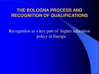 THE BOLOGNA PROCESS AND RECOGNITION OF QUALIFICATIONS