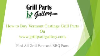Vermont Castings BBQ Parts and Gas Grill Replacement Parts at Grill Parts Gallery