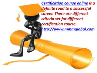 There are different criteria set for Certification course online
