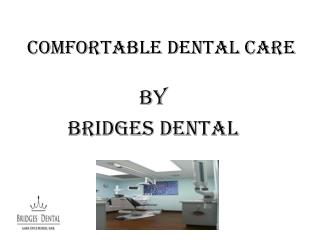 Comfortable Dental Care Treatment�Dentist Brandon | Bridges Dental